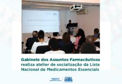 Gabinete dos Assuntos Farmacêuticos realiza atelier de socialização da Lista Nacional de Medicamentos Essenciais
