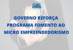 Governo reforça Programa Fomento ao Micro Empreendedorismo